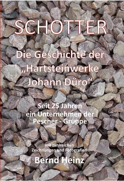 Schotter - Die Geschichte der Hartsteinwerke Johann Düro Saarhausen bei Taben-Rodt - Pescher